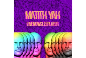 MATITH YÂH - LIVE NOW, SLEEP LATER (SINGLE 33T)